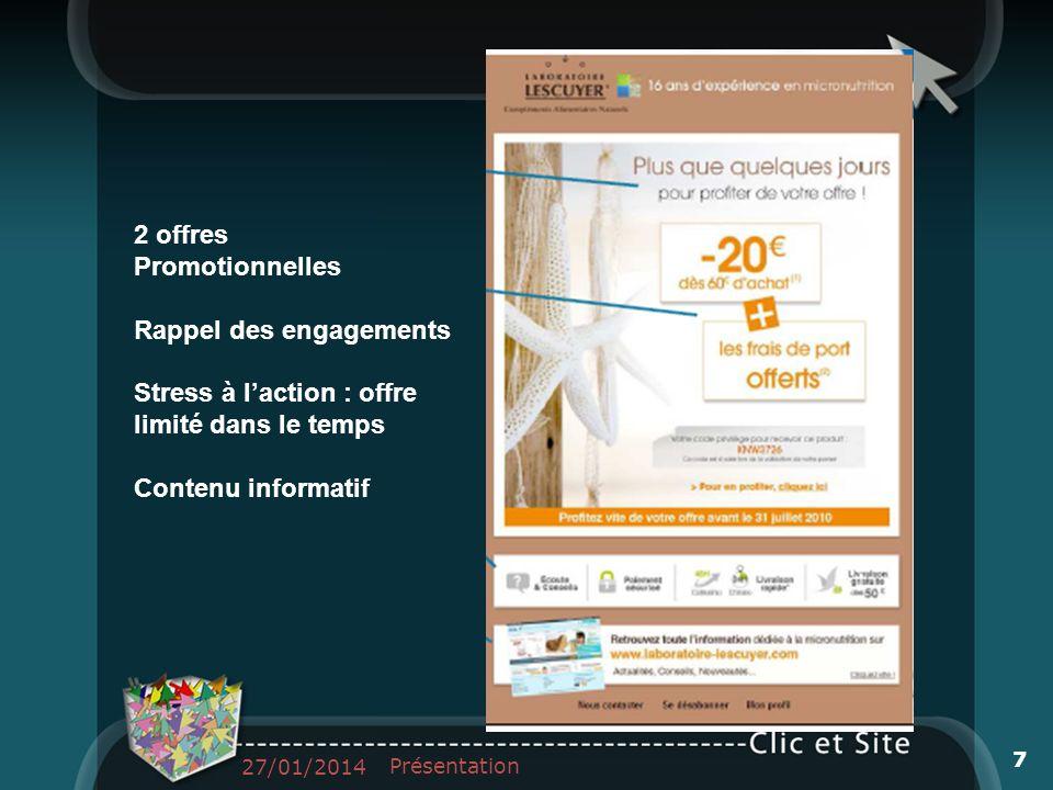 2 offres Promotionnelles Rappel des engagements Stress à laction : offre limité dans le temps Contenu informatif 27/01/2014 Présentation 7
