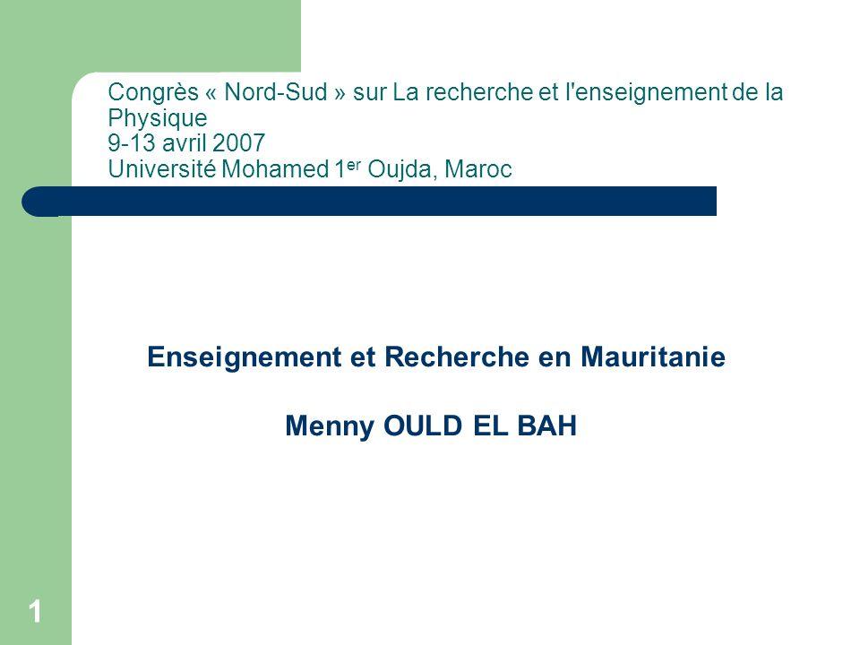 1 Congrès « Nord-Sud » sur La recherche et l'enseignement de la Physique 9-13 avril 2007 Université Mohamed 1 er Oujda, Maroc Enseignement et Recherch