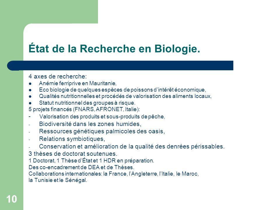 10 État de la Recherche en Biologie. 4 axes de recherche: Anémie ferriprive en Mauritanie, Eco biologie de quelques espèces de poissons dintérêt écono