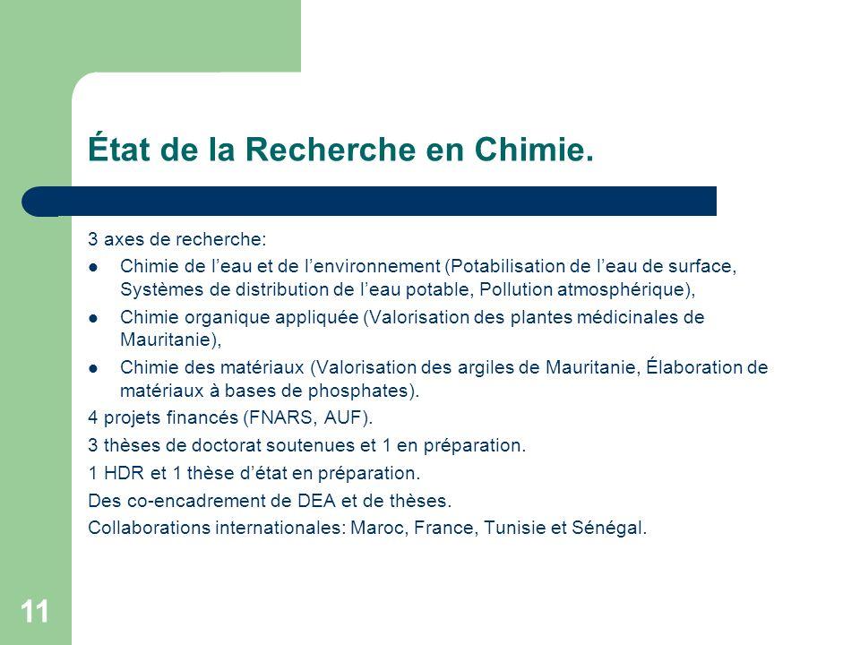 11 État de la Recherche en Chimie. 3 axes de recherche: Chimie de leau et de lenvironnement (Potabilisation de leau de surface, Systèmes de distributi