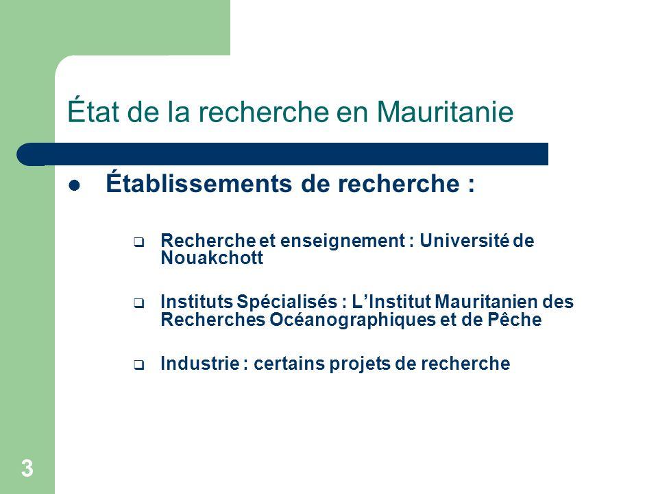 3 État de la recherche en Mauritanie Établissements de recherche : Recherche et enseignement : Université de Nouakchott Instituts Spécialisés : LInsti