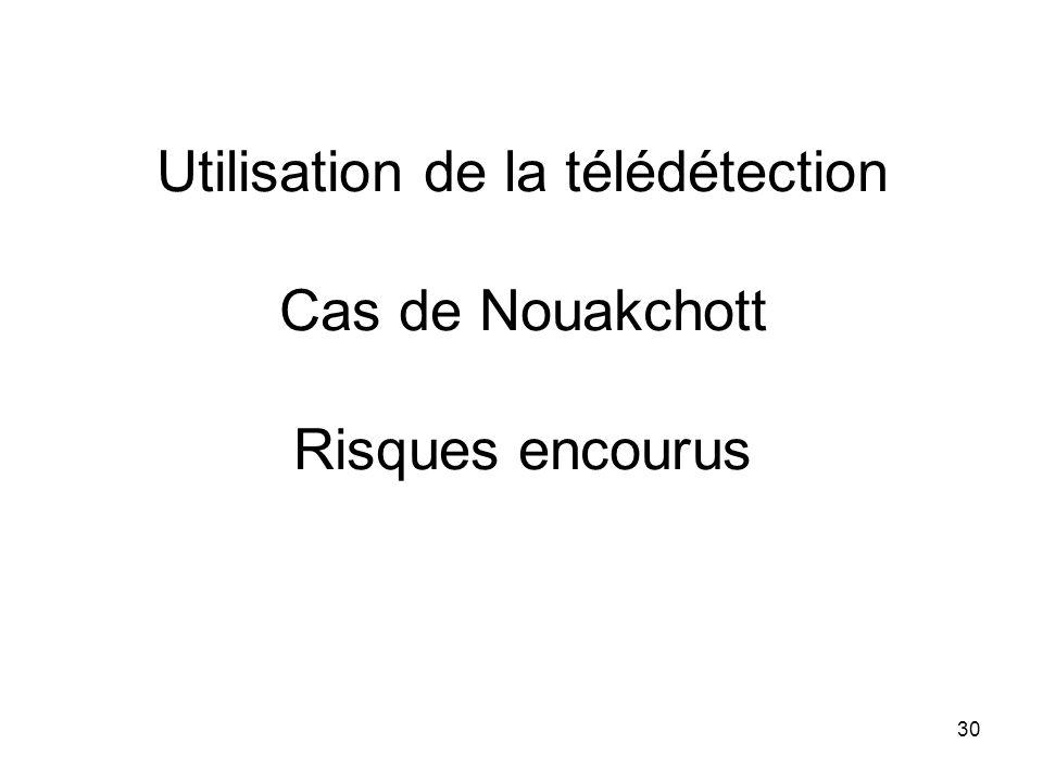 30 Utilisation de la télédétection Cas de Nouakchott Risques encourus