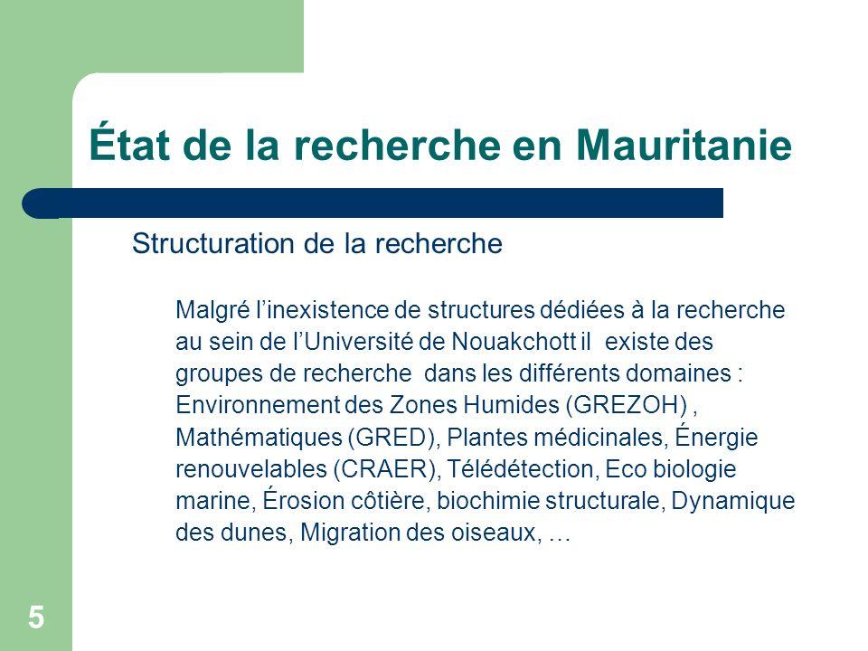 5 État de la recherche en Mauritanie Structuration de la recherche Malgré linexistence de structures dédiées à la recherche au sein de lUniversité de