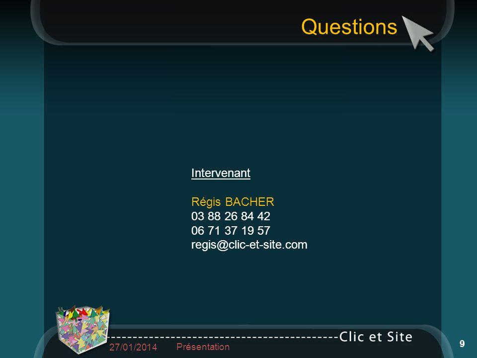 Questions Intervenant Régis BACHER 03 88 26 84 42 06 71 37 19 57 regis@clic-et-site.com 27/01/2014 Présentation 9