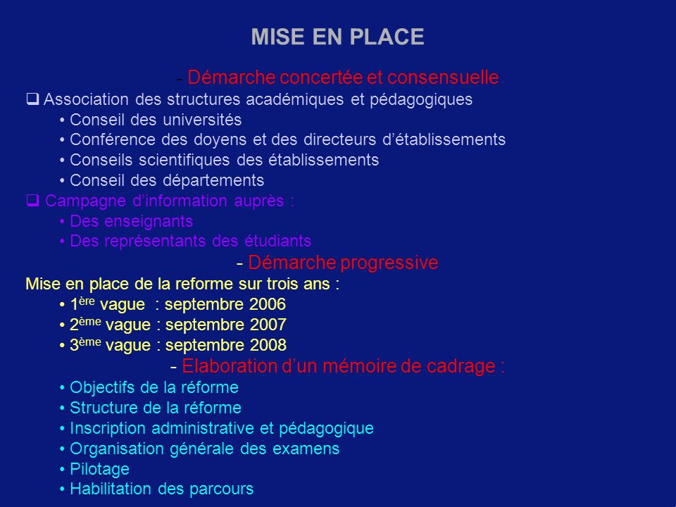 MISE EN PLACE - Démarche concertée et consensuelle Association des structures académiques et pédagogiques Conseil des universités Conférence des doyen