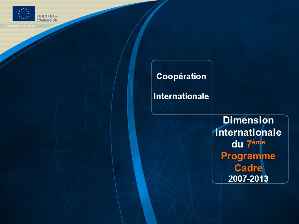 Coopération Internationale Dimension internationale du 7 ème Programme Cadre 2007-2013