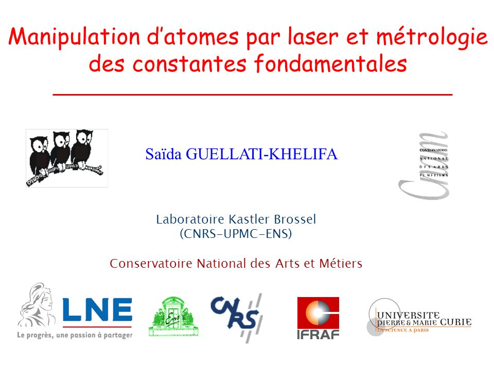 Saïda GUELLATI-KHELIFA Laboratoire Kastler Brossel (CNRS-UPMC-ENS) Conservatoire National des Arts et Métiers Manipulation datomes par laser et métrol