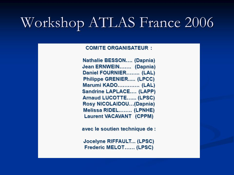 Workshop ATLAS France 2006 COMITE ORGANISATEUR : Nathalie BESSON….