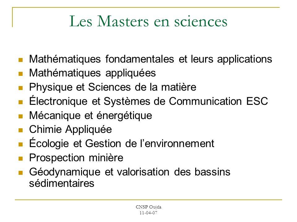 CNSP Oujda 11-04-07 Les Masters en sciences Mathématiques fondamentales et leurs applications Mathématiques appliquées Physique et Sciences de la mati