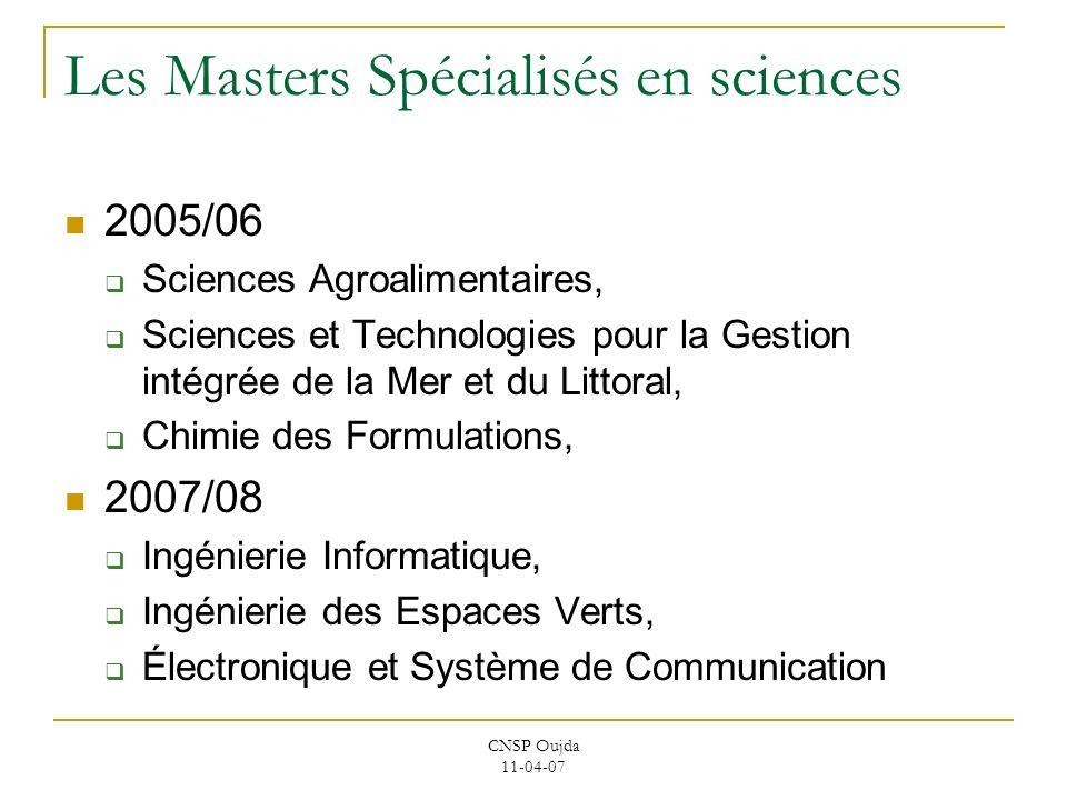 CNSP Oujda 11-04-07 Les Masters Spécialisés en sciences 2005/06 Sciences Agroalimentaires, Sciences et Technologies pour la Gestion intégrée de la Mer