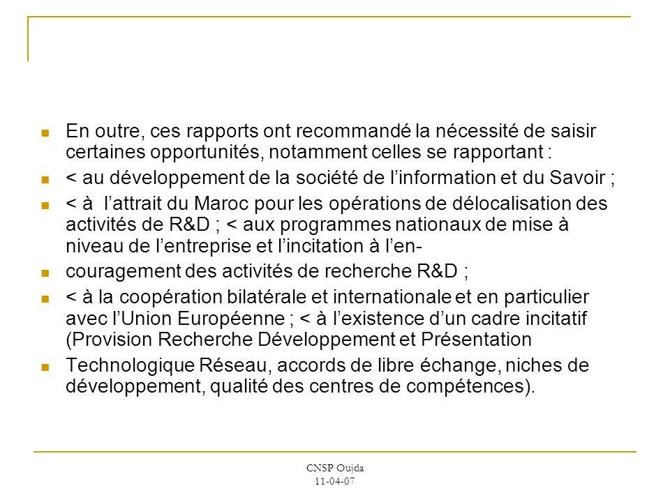 CNSP Oujda 11-04-07 En outre, ces rapports ont recommandé la nécessité de saisir certaines opportunités, notamment celles se rapportant : < au dévelop