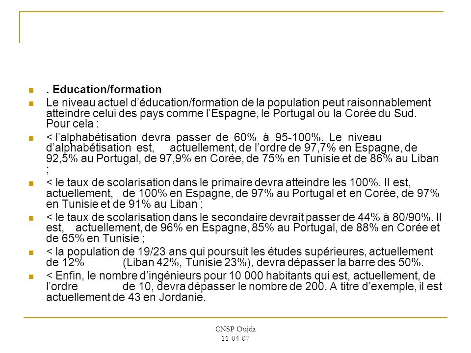 CNSP Oujda 11-04-07. Education/formation Le niveau actuel déducation/formation de la population peut raisonnablement atteindre celui des pays comme lE