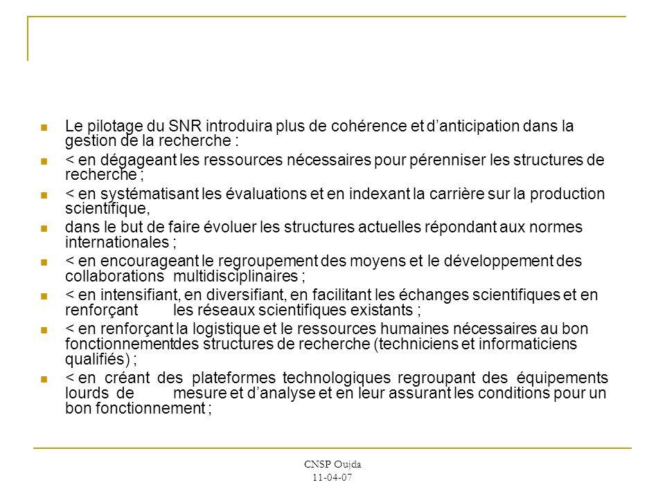 CNSP Oujda 11-04-07 Le pilotage du SNR introduira plus de cohérence et danticipation dans la gestion de la recherche : < en dégageant les ressources n