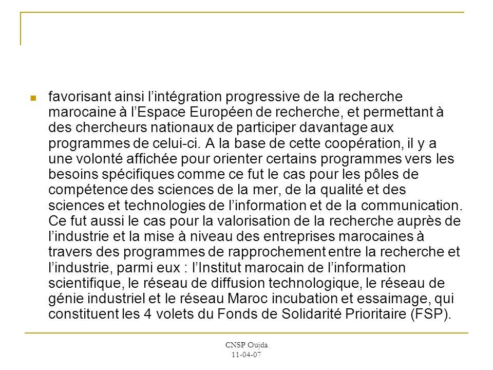 CNSP Oujda 11-04-07 favorisant ainsi lintégration progressive de la recherche marocaine à lEspace Européen de recherche, et permettant à des chercheur