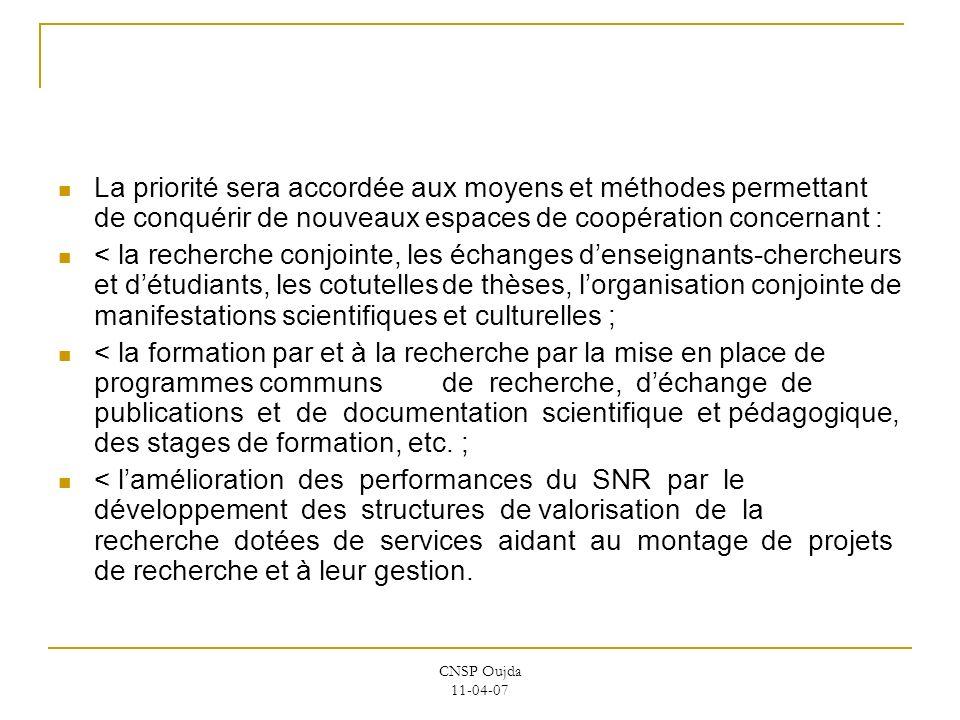 CNSP Oujda 11-04-07 La priorité sera accordée aux moyens et méthodes permettant de conquérir de nouveaux espaces de coopération concernant : < la rech