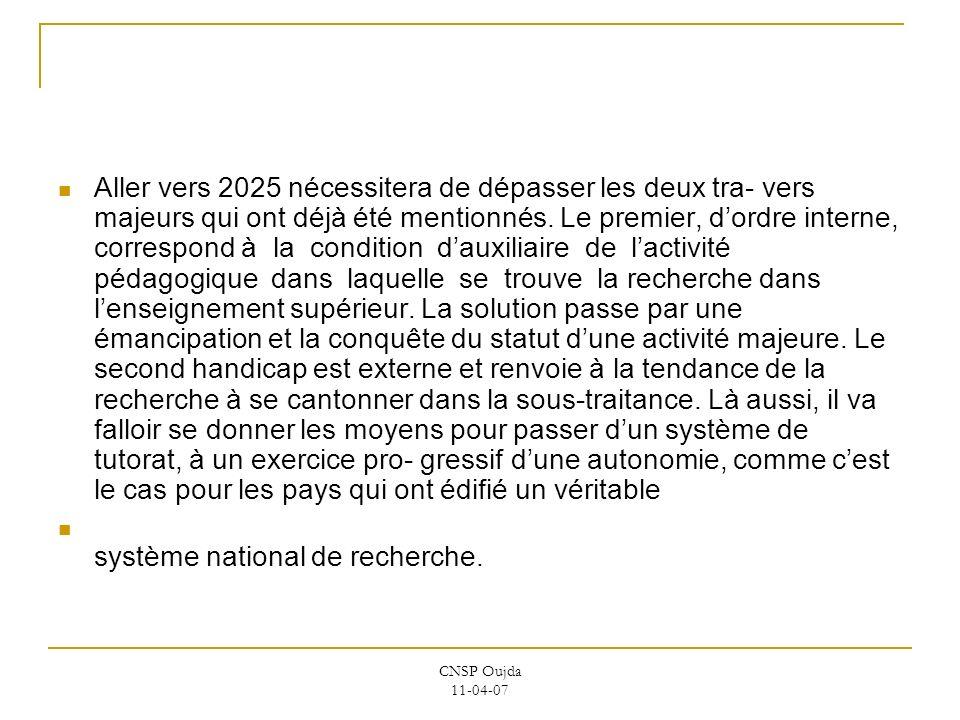 CNSP Oujda 11-04-07 Aller vers 2025 nécessitera de dépasser les deux tra- vers majeurs qui ont déjà été mentionnés. Le premier, dordre interne, corres