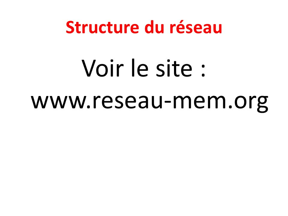 Structure du réseau Voir le site : www.reseau-mem.org