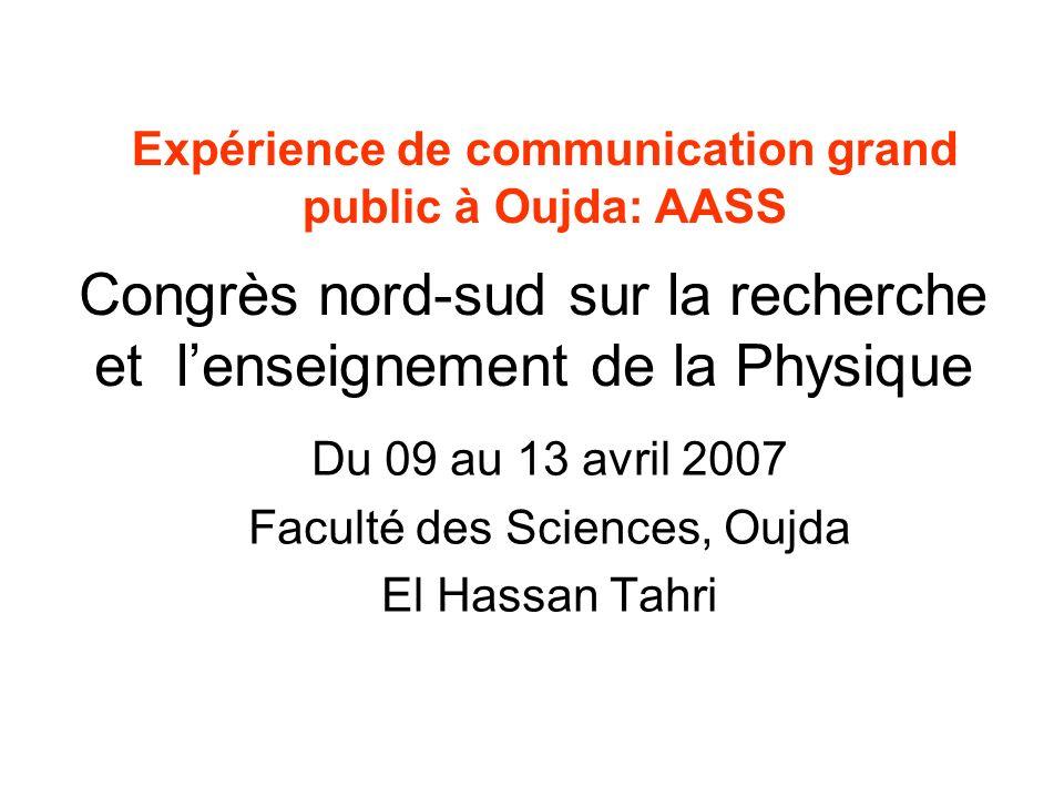 Début: Année mondiale de la Physique 2005 -Désignation dun Physicien; Mr Derkaoui, doyen de la Faculté des Sciences -Participation au congrès dinauguration à Paris et rencontre avec Pr.