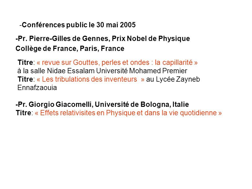 -Pr. Pierre-Gilles de Gennes, Prix Nobel de Physique Collège de France, Paris, France -Pr. Giorgio Giacomelli, Université de Bologna, Italie Titre: «