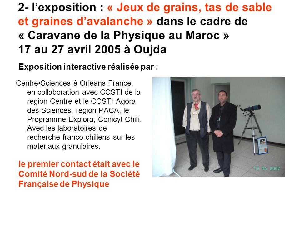 2- lexposition : « Jeux de grains, tas de sable et graines davalanche » dans le cadre de « Caravane de la Physique au Maroc » 17 au 27 avril 2005 à Ou