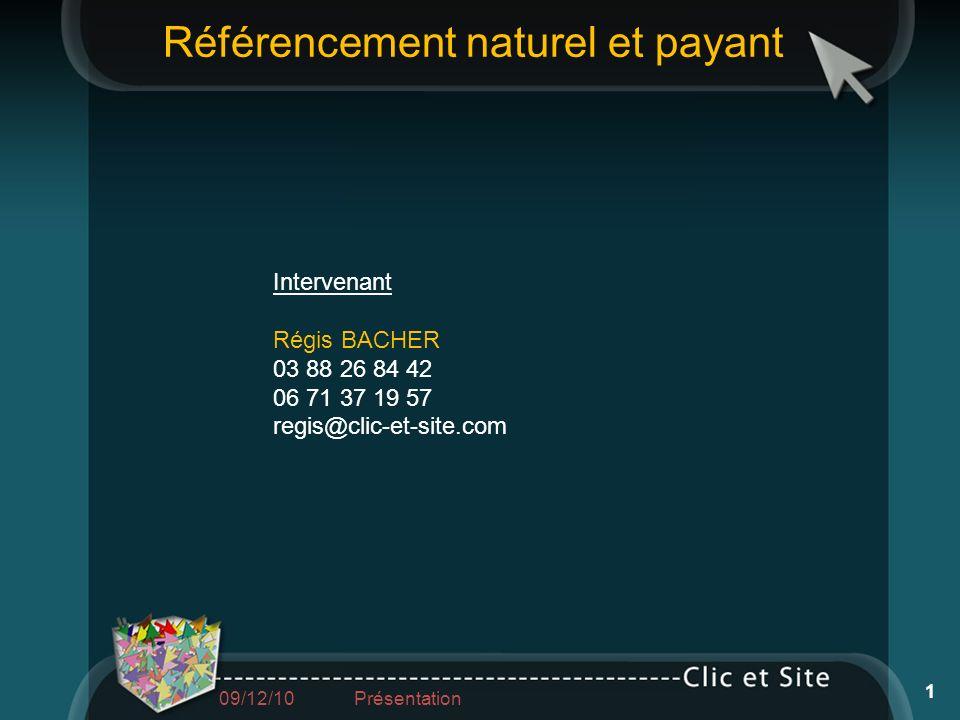 Intervenant Régis BACHER 03 88 26 84 42 06 71 37 19 57 regis@clic-et-site.com Référencement naturel et payant 1 09/12/10 Présentation