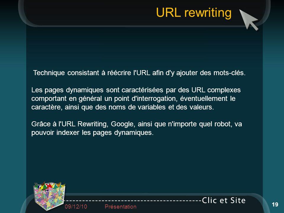 Technique consistant à réécrire l'URL afin d'y ajouter des mots-clés. Les pages dynamiques sont caractérisées par des URL complexes comportant en géné