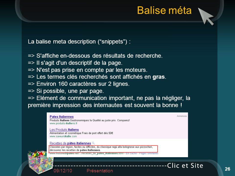 La balise meta description (snippets) : => S'affiche en-dessous des résultats de recherche. => Il s'agit d'un descriptif de la page. => N'est pas pris