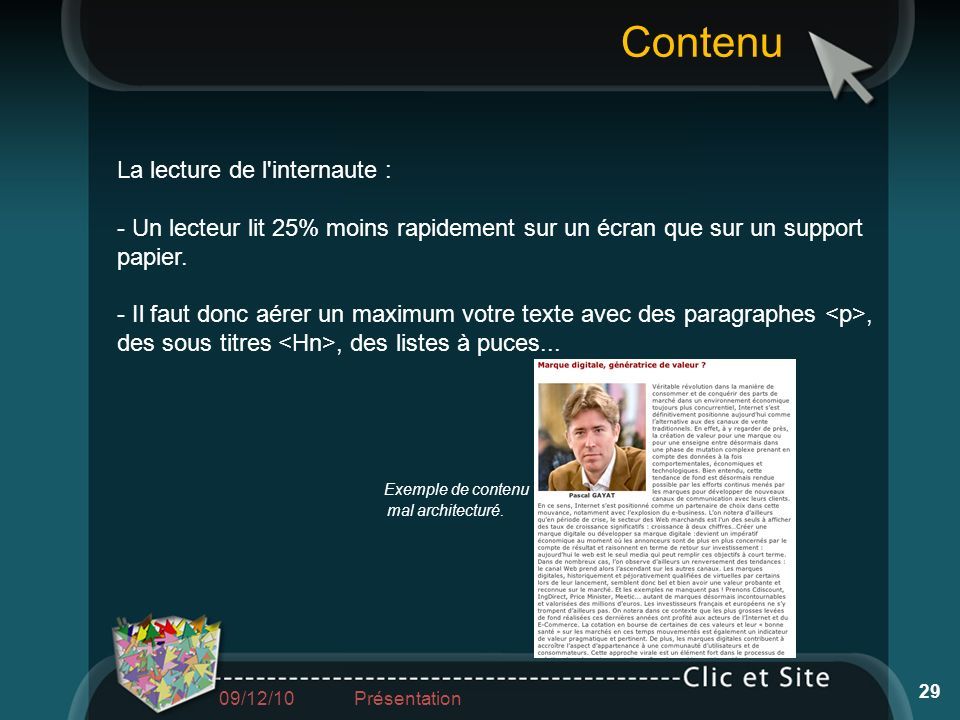 Contenu 29 La lecture de l'internaute : - Un lecteur lit 25% moins rapidement sur un écran que sur un support papier. - Il faut donc aérer un maximum