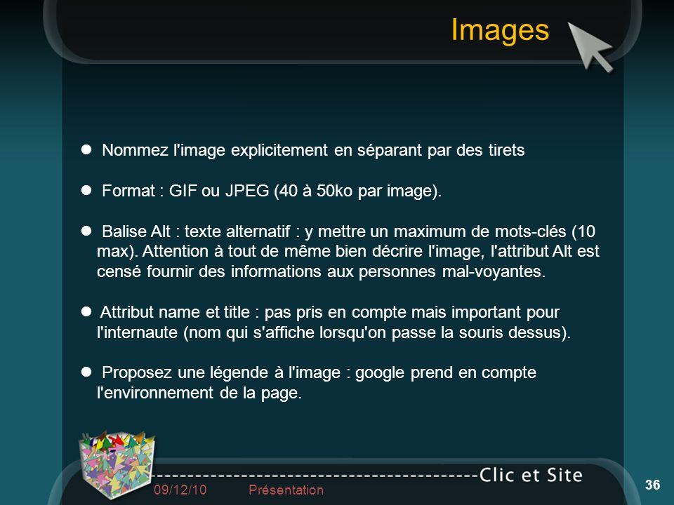 Nommez l'image explicitement en séparant par des tirets Format : GIF ou JPEG (40 à 50ko par image). Balise Alt : texte alternatif : y mettre un maximu
