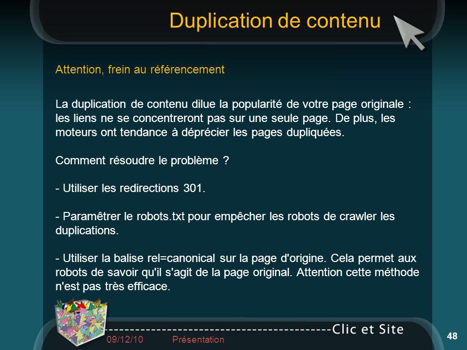 La duplication de contenu dilue la popularité de votre page originale : les liens ne se concentreront pas sur une seule page. De plus, les moteurs ont