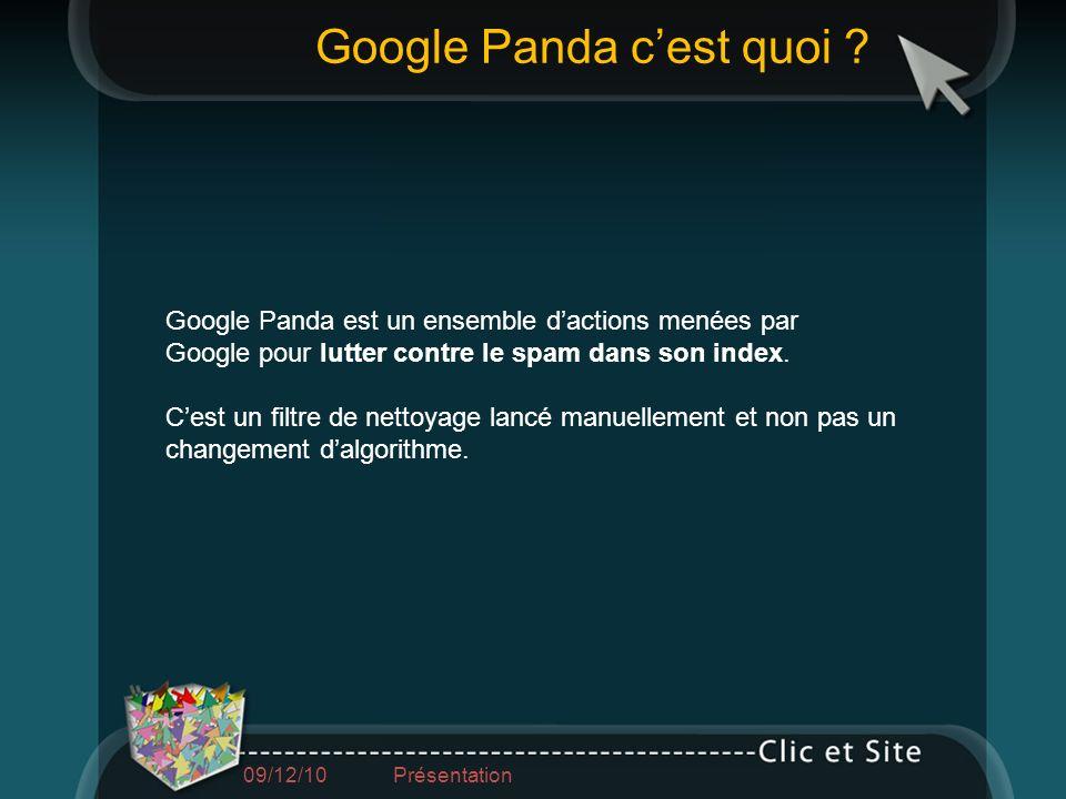 09/12/10 Présentation Google Panda est un ensemble dactions menées par Google pour lutter contre le spam dans son index. Cest un filtre de nettoyage l