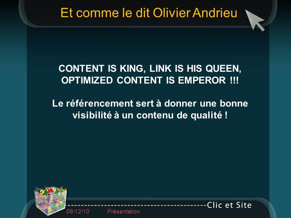 09/12/10 Présentation CONTENT IS KING, LINK IS HIS QUEEN, OPTIMIZED CONTENT IS EMPEROR !!! Le référencement sert à donner une bonne visibilité à un co