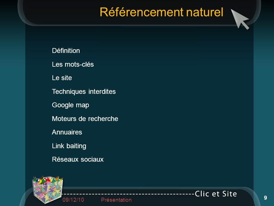 Définition Les mots-clés Le site Techniques interdites Google map Moteurs de recherche Annuaires Link baiting Réseaux sociaux Référencement naturel 9