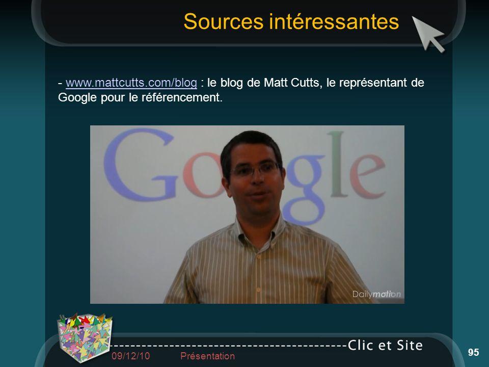 - www.mattcutts.com/blog : le blog de Matt Cutts, le représentant de Google pour le référencement.www.mattcutts.com/blog Sources intéressantes 95 09/1