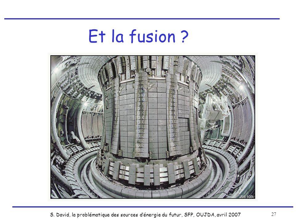 S. David, la problématique des sources dénergie du futur, SFP, OUJDA, avril 2007 27 Et la fusion ?