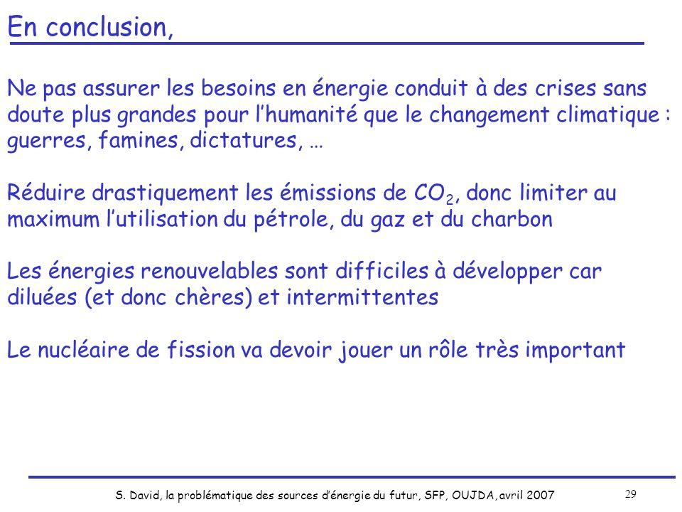 S. David, la problématique des sources dénergie du futur, SFP, OUJDA, avril 2007 29 En conclusion, Ne pas assurer les besoins en énergie conduit à des
