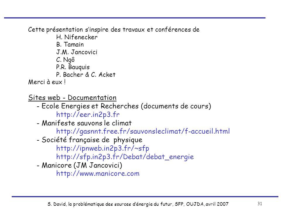 S. David, la problématique des sources dénergie du futur, SFP, OUJDA, avril 2007 31 Cette présentation sinspire des travaux et conférences de H. Nifen