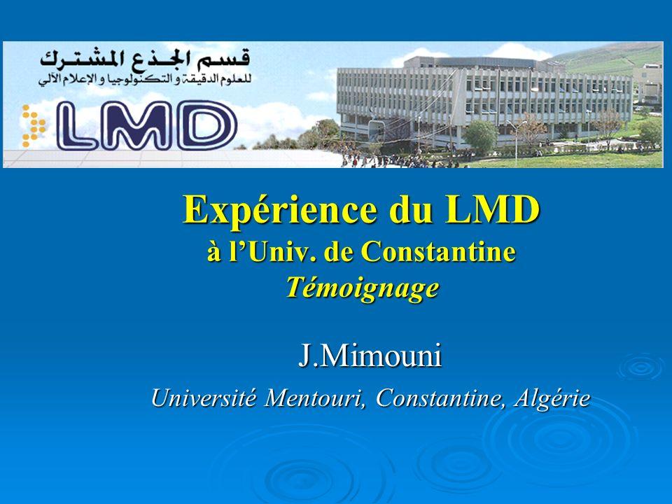 Expérience du LMD à lUniv. de Constantine Témoignage J.Mimouni Université Mentouri, Constantine, Algérie