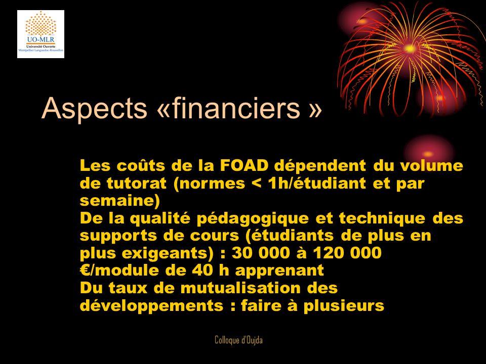 Colloque d'Oujda Aspects «financiers » Les coûts de la FOAD dépendent du volume de tutorat (normes < 1h/étudiant et par semaine) De la qualité pédagog