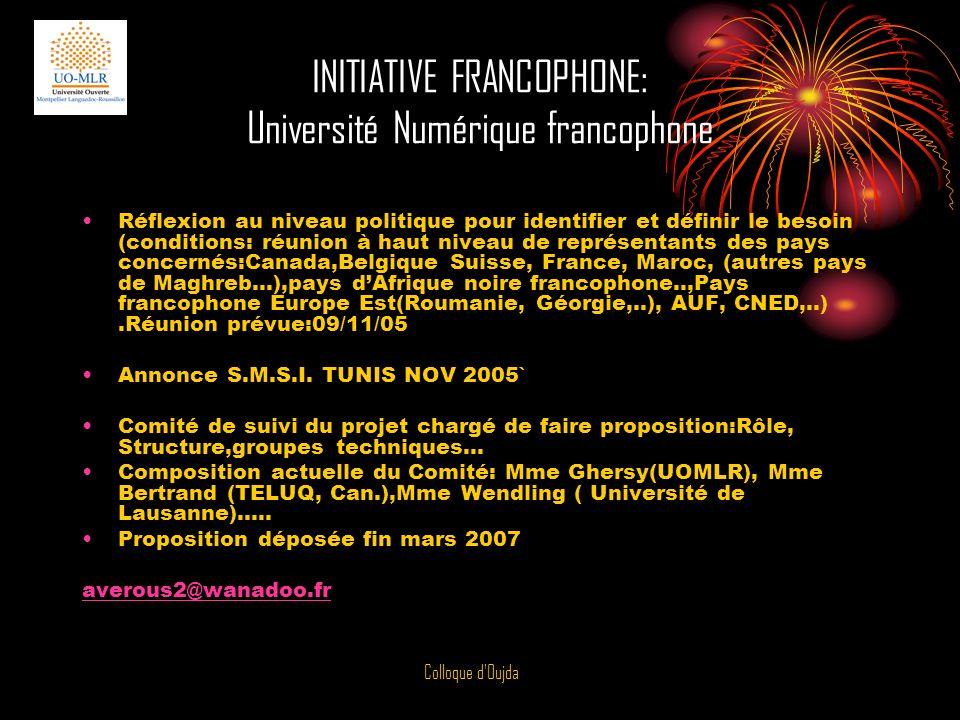Colloque d'Oujda INITIATIVE FRANCOPHONE: Université Numérique francophone Réflexion au niveau politique pour identifier et définir le besoin (conditio