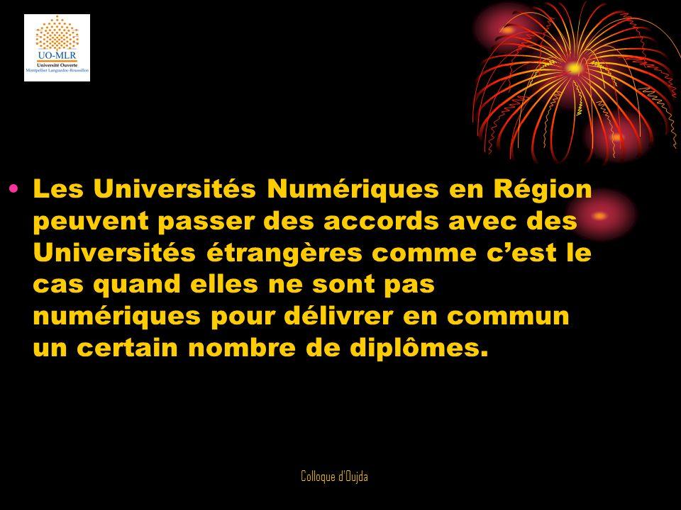 Colloque d'Oujda Les Universités Numériques en Région peuvent passer des accords avec des Universités étrangères comme cest le cas quand elles ne sont