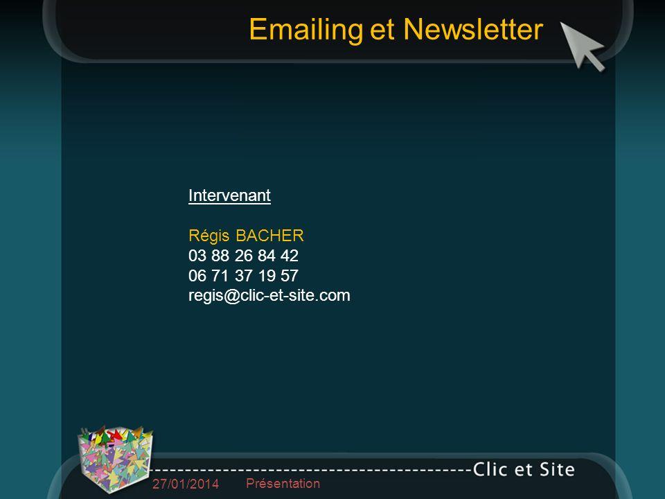 Intervenant Régis BACHER 03 88 26 84 42 06 71 37 19 57 regis@clic-et-site.com Emailing et Newsletter 27/01/2014 Présentation