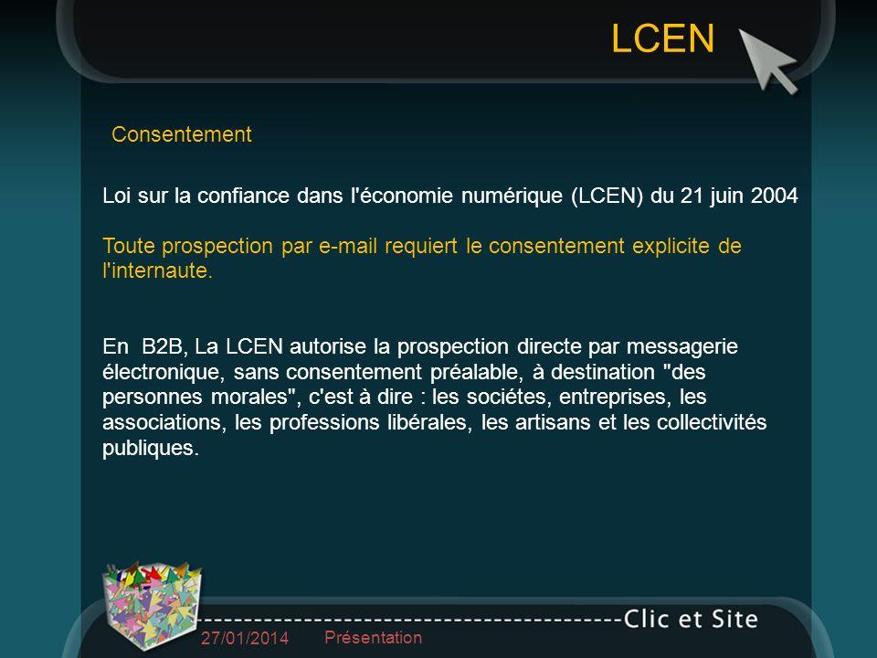 Loi sur la confiance dans l économie numérique (LCEN) du 21 juin 2004 Toute prospection par e-mail requiert le consentement explicite de l internaute.