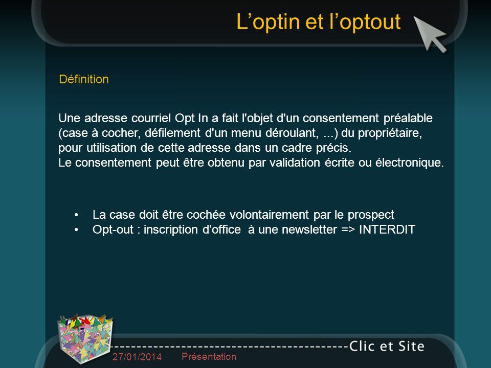 Une adresse courriel Opt In a fait l objet d un consentement préalable (case à cocher, défilement d un menu déroulant,...) du propriétaire, pour utilisation de cette adresse dans un cadre précis.