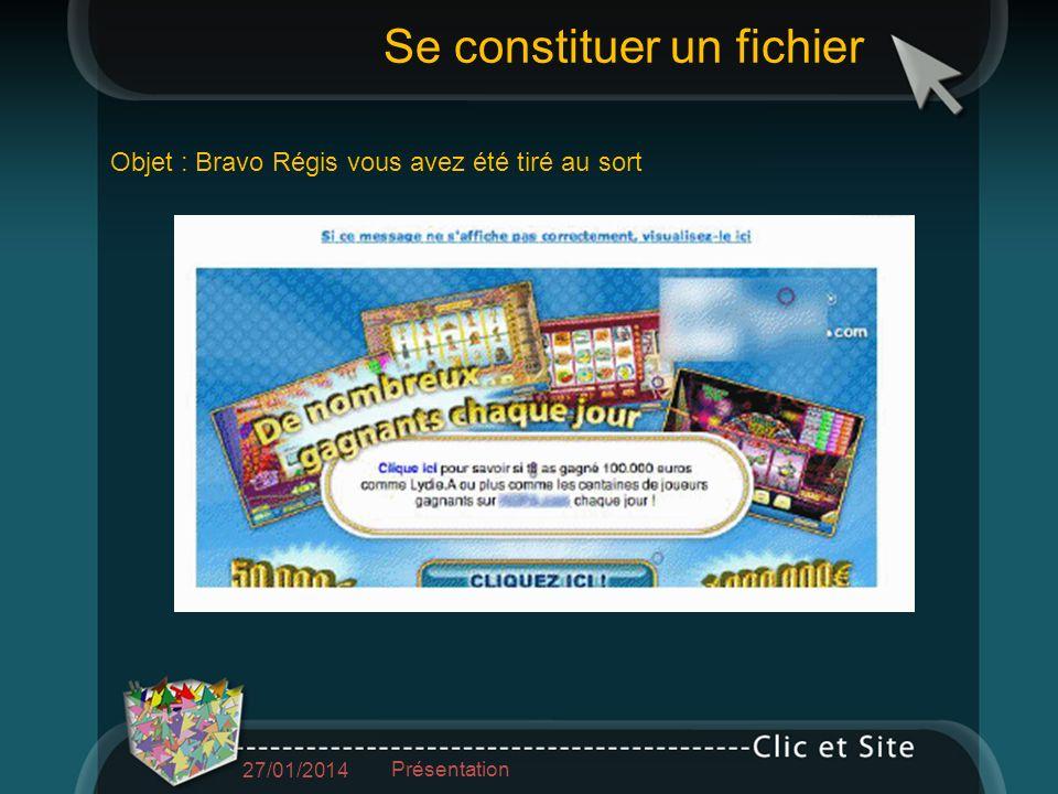 Objet : Bravo Régis vous avez été tiré au sort Se constituer un fichier 27/01/2014 Présentation
