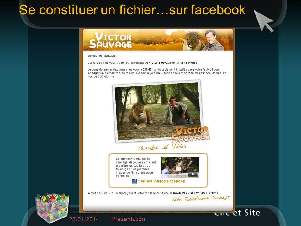27/01/2014 Présentation Se constituer un fichier…sur facebook