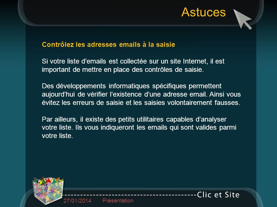 Contrôlez les adresses emails à la saisie Si votre liste demails est collectée sur un site Internet, il est important de mettre en place des contrôles de saisie.