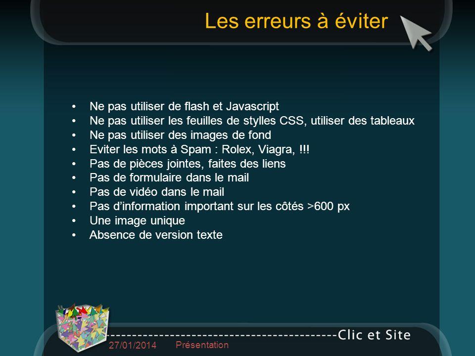 Ne pas utiliser de flash et Javascript Ne pas utiliser les feuilles de stylles CSS, utiliser des tableaux Ne pas utiliser des images de fond Eviter les mots à Spam : Rolex, Viagra, !!.