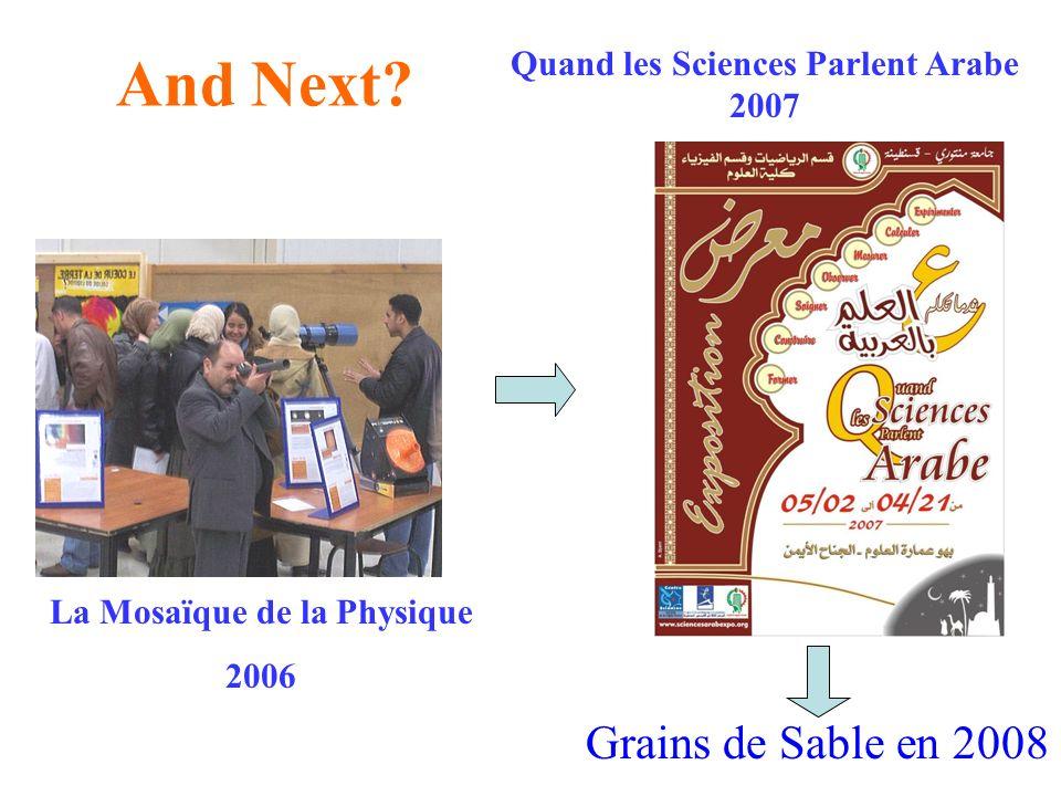And Next? Grains de Sable en 2008 Quand les Sciences Parlent Arabe 2007 La Mosaïque de la Physique 2006