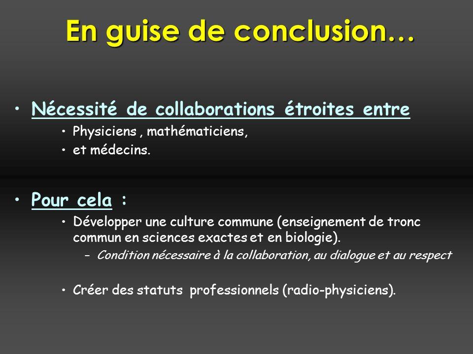 En guise de conclusion… Nécessité de collaborations étroites entre Physiciens, mathématiciens, et médecins.